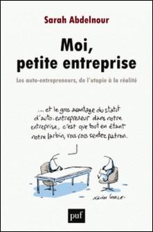 Moi, petite entreprise - Les auto-entrepreneurs, de l'utopie à la réalité-Sarah Abdelnour