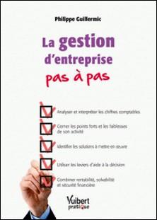 La gestion d'entreprise pas à pas-Philippe Guillermic