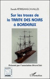 Sur les traces de la traite des Noirs à Bordeaux-Danielle Petrissans-Cavaillès