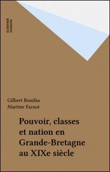 Pouvoir, classes et nations en Grande-Bretagne au XIXe siècle-Martine Faraut , Gilbert Bonifas