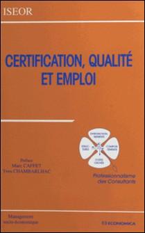 Certification, qualité et emploi - Professionnalisme des consultants, [actes du 9e Colloque de l'ISEOR, 1996, Lyon]-Yves Chambarlhac , Marc Caffet