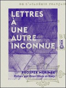 Lettres à une autre inconnue-Prosper Mérimée , Henri Blaze de Bury