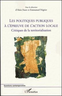 Les politiques publiques à l'épreuve de l'action locale - Critiques de la territorialisation-Alain Faure