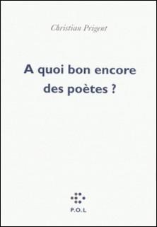 A quoi bon encore des poètes?-Christian Prigent