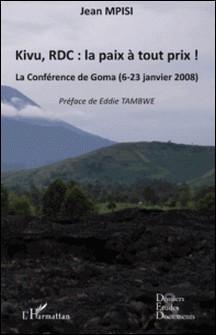 Kivu, RDC : la paix à tout prix ! - La conférence de Goma (6-23 janvier 2008)-Jean Mpisi