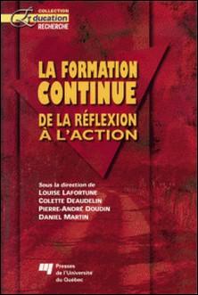 La formation continue. De la réflexion à l'action-Pierre-André Doudin , Collectif , Louise Lafortune , Daniel Martin