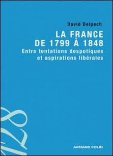 La France de 1799 à 1848 - Entre tentations despotiques et aspirations libérales-David Delpech