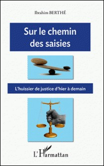 Sur le chemin des saisies - L'huissier de justice d'hier à demain-Ibrahim Berthé