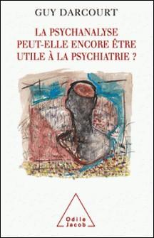 Psychanalyse peut-elle encore être utile à la psychiatrie ? (La)-Guy Darcourt
