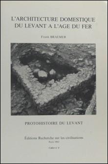 L'Architecture domestique du Levant à l'âge du fer-Frank Braemer
