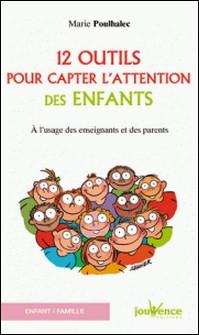 12 outils pour capter l'attention des enfants - A l'usage des enseignants et des parents-Marie Poulhalec