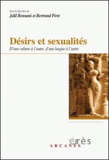 Désirs et sexualités - D'une culture à l'autre, d'une langue à l'autre-Jalil Bennani , Bertrand Piret