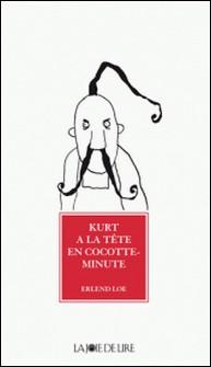 Kurt a la tête en cocotte-minute-Erlend Loe , Kim HIORTHØY , Jean-Baptiste Coursaud