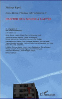 Saint-Denis, Théâtres intermédiaires - Tome 2, Habiter d'un monde à l'autre-Philippe Ripoll