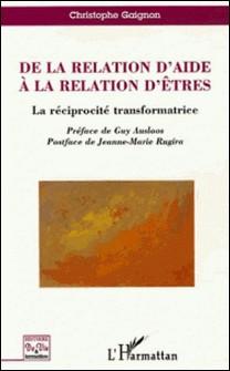 De la relation d'aide à la relation d'êtres - La réciprocité transformatrice-Christophe Gaignon
