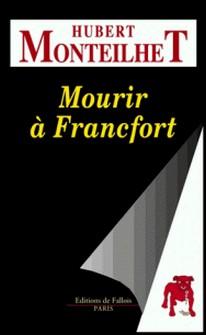 Mourir à Francfort-Hubert Monteilhet