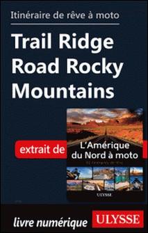 Itinéraire de rêve à moto - Trail Ridge Road Rocky Mountains-Collectif