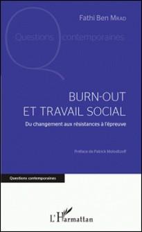 Burn-out et travail social - Du changement aux résistances à l'épreuve-Fathi Ben Mrad
