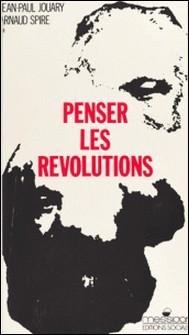 Penser les révolutions - Seconde invitation à la philosophie marxiste-Jouary