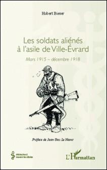 Les soldats aliénés à l'asile de Ville-Evrard - Mars 1915 - décembre 1918-Hubert Bieser