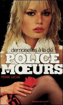 Police des moeurs nº27 Demoiselles à la clé-Pierre Lucas