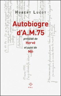 Autobiogre d'A.M. 75 - Précédé de Hervé et suivi de Mê-Hubert Lucot