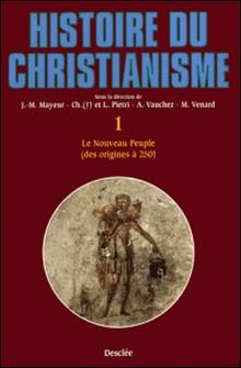 Histoire du christianisme. Tome 1, Le Nouveau Peuple (des origines à 250)-Luce Pietri , Collectif