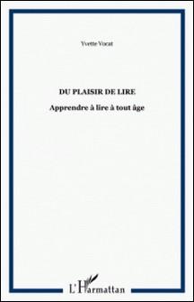 DU PLAISIR DE LIRE: APPRENDRE A LIRE A TOUT AGE-Yvette Vocat