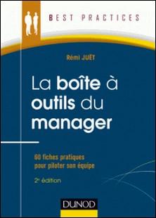 La Boîte à outils du manager - 2e éd. - 60 fiches pratiques pour piloter son équipe-Rémi Juët