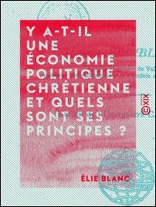 Y a-t-il une économie politique chrétienne et quels sont ses principes ?-Élie Blanc
