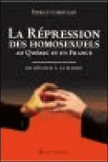 La répression des homosexuels en France et au Québec : du bûcher à la mairie-Patrice Corriveau
