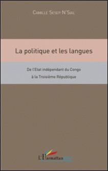 La politique et les langues - De l'Etat indépendant du Congo à la Troisième République-Camille Sesep N'Sial