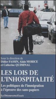 LES LOIS DE L'INHOSPITALITE. Les politiques de l'immigration à l'épreuve des sans-papiers-Catherine Quiminal , Didier Fassin , Alain Morice