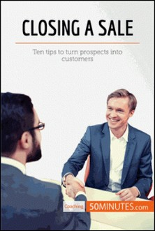 Closing a Sale - Ten tips to turn prospects into customers-50MINUTES.COM
