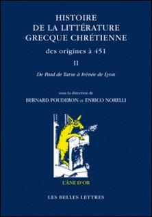 Histoire de la littérature grecque chrétienne des origines à 451 - Tome 2, De Paul de Tarse à Irénée de Lyon-Bernard Pouderon , Enrico Norelli