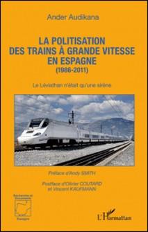 La politisation des trains à grande vitesse en Espagne (1986-2011) - Le Léviathan n'était qu'une sirène-Ander Audikana