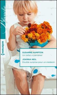 Un bébé à parrainer - Double surprise pour un médecin-Susanne Hampton , Joanna Neil