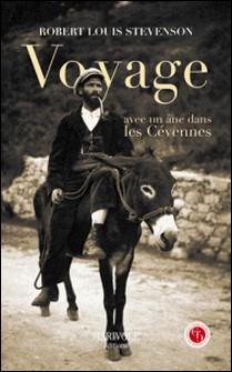 Voyage avec un âne dans les Cévennes - Un voyage à travers la Haute-Loire, la Lozère et le Gard, en 1878-Robert Louis Stevenson