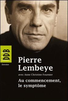 Au commencement, le symptôme - A l'écoute de l'autre-Pierre Lembeye , Anne-Christine Fournier