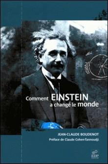 Comment Einstein a changé le monde-Jean-Claude Boudenot