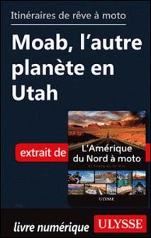 Itinéraires de rêve à moto - Moab, l'autre planète en Utah-Collectif