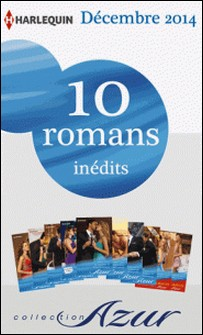 10 romans Azur inédits + 2 gratuits (nº3535 à 3544 - décembre 2014) - Harlequin collection Azur-Collectif