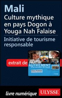 Partir autrement à la rencontre du monde - Mali : Culture mythique en pays Dogon à Youga Nah Falaise-Denise Landry , Rémi Saint-Gelais
