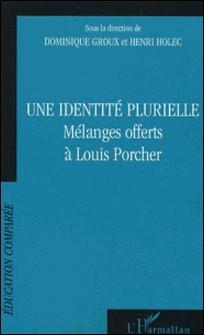 Une identité plurielle. Mélanges offerts à Louis Porcher-Henri Holec , Dominique Groux