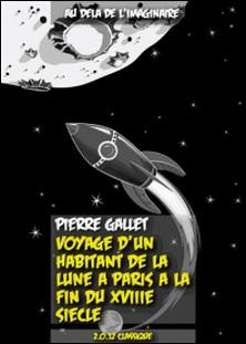 Voyage d'un habitant de la Lune à Paris à la fin du XVIIIe siècle-Pierre Gallet