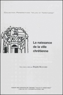 La naissance de la ville chrétienne - Mélanges en hommage à Nancy Gauthier-Brigitte Beaujard , Collectif