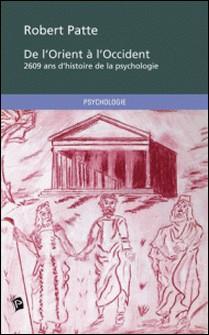 De l'Orient à l'Occident - 2609 ans d'Histoire de la Psychologie-Robert Patte