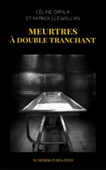 Meurtres à double tranchant - Les petits crimes extraordinaires-Patrick Llewellyn , Céline Orfila