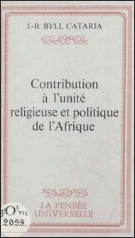 Contribution à l'unité religieuse et politique de l'Afrique-J.-B. Byll Cataria