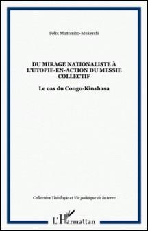 Du mirage nationaliste à l'utopie-en-action du messie collectif : le cas du Congo-Kinshasa-Félix Mutombo-Mukendi
